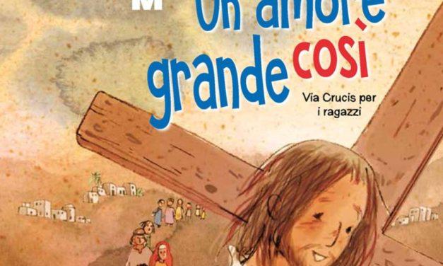 Via Crucis per i ragazzi 2019: «Un amore COSÌ grande»